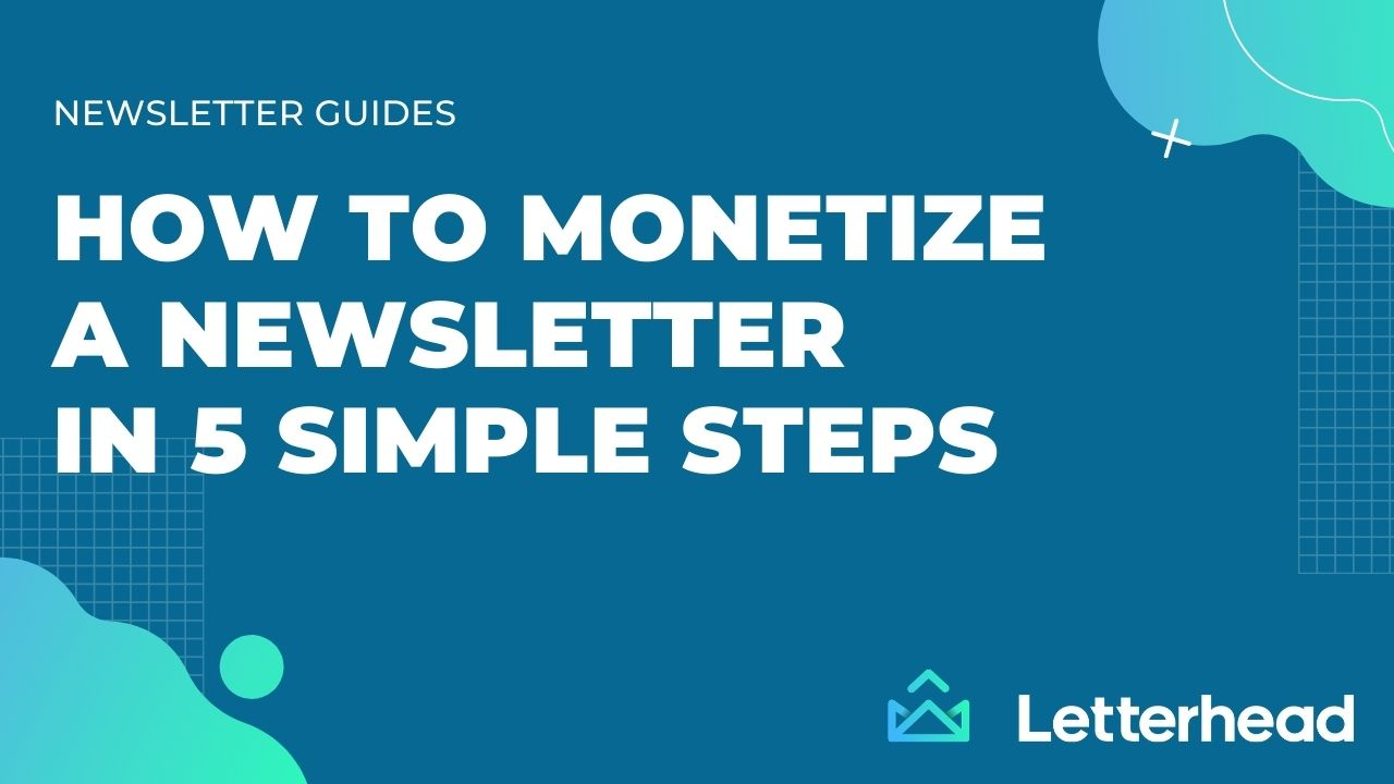 Graphic that says How to monetize a newsletter in 5 simple steps
